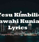 Yesu Kimbilio Hajawahi Kuniacha Lyrics