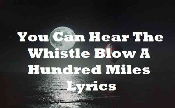 You Can Hear The Whistle Blow A Hundred Miles Lyrics