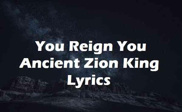 You Reign You Ancient Zion King Lyrics