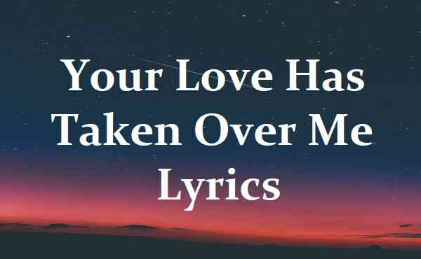 Your Love Has Taken Over Me Lyrics