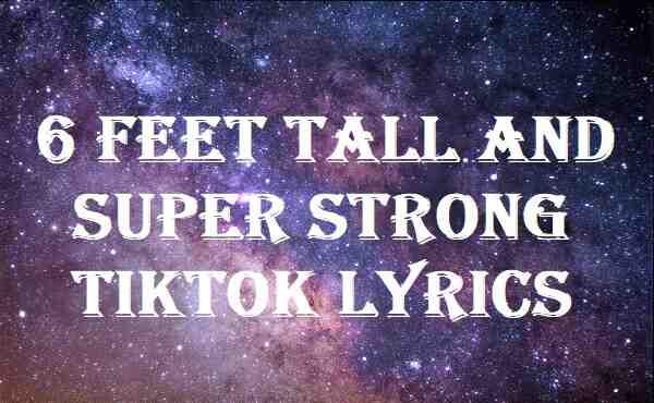 6 Feet Tall And Super Strong Tiktok Lyrics