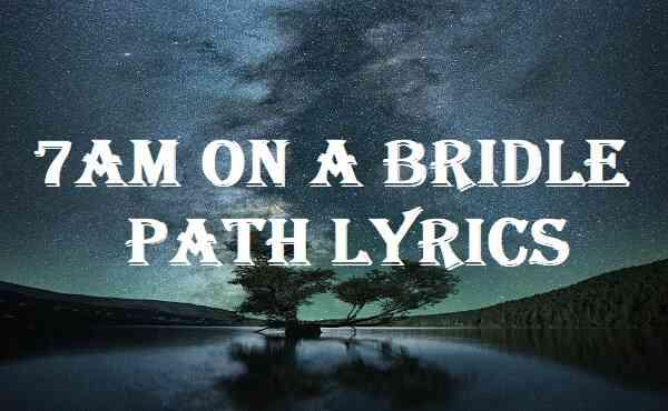 7am On A Bridle Path Lyrics