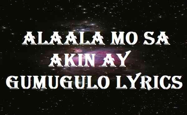 Alaala Mo Sa Akin Ay Gumugulo Lyrics