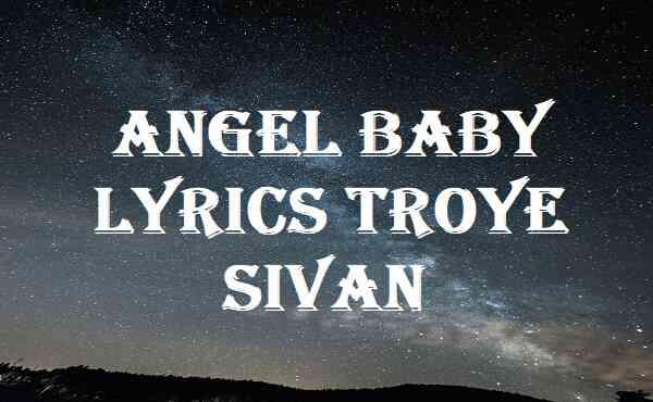 Angel Baby Lyrics Troye Sivan