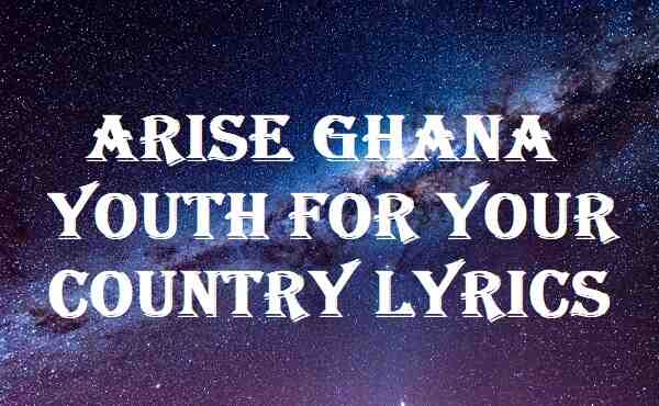 Arise Ghana Youth For Your Country Lyrics