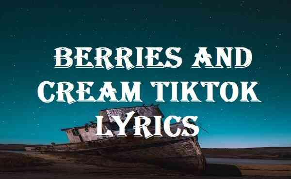 Berries And Cream Tiktok Lyrics