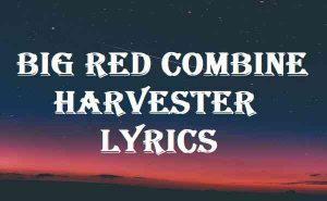 Big Red Combine Harvester Lyrics