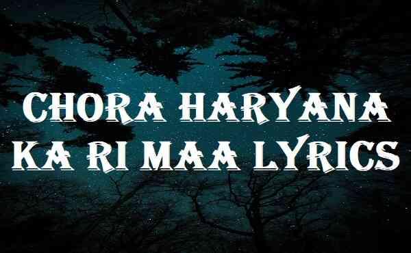Chora Haryana Ka Ri Maa Lyrics