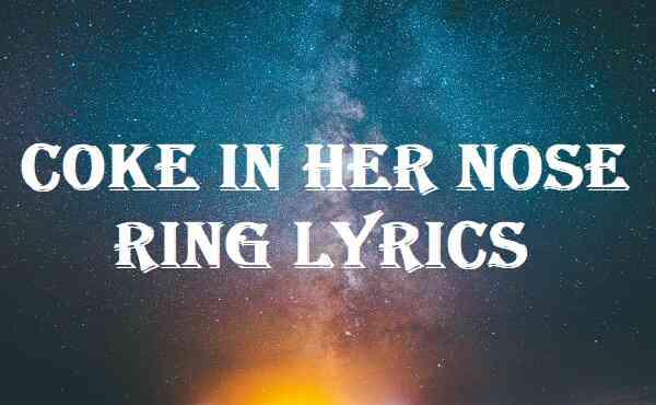 Coke In Her Nose Ring Lyrics