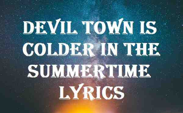 Devil Town Is Colder in the Summertime Lyrics