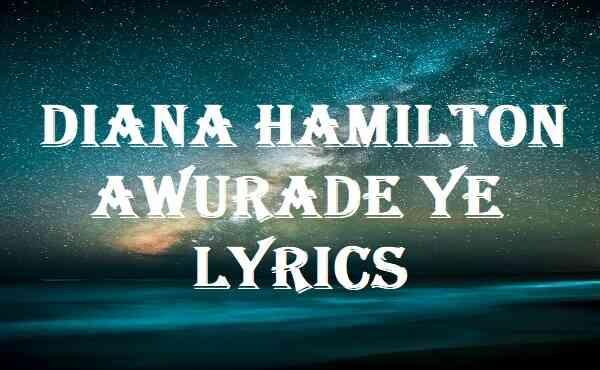 Diana Hamilton Awurade Ye Lyrics
