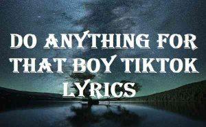 Do Anything For That Boy Tiktok Lyrics