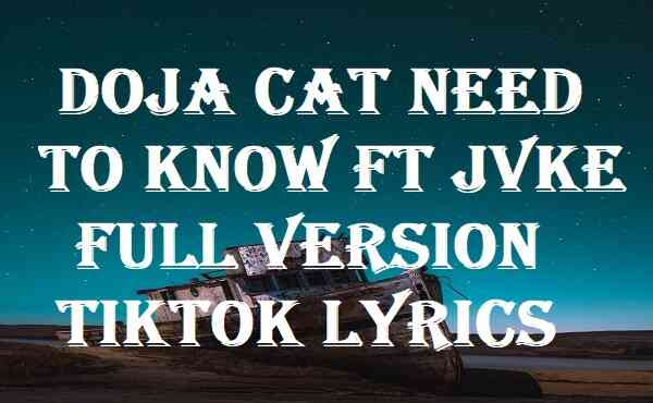 Doja Cat Need To Know Ft Jvke Full Version Tiktok Lyrics