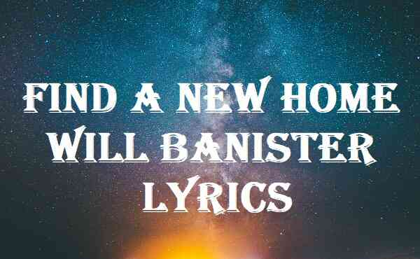 Find A New Home Will Banister Lyrics