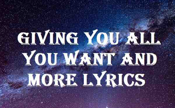 Giving You All You Want And More Lyrics