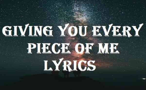 Giving You Every Piece Of Me Lyrics