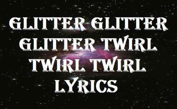 Glitter Glitter Glitter Twirl Twirl Twirl Lyrics
