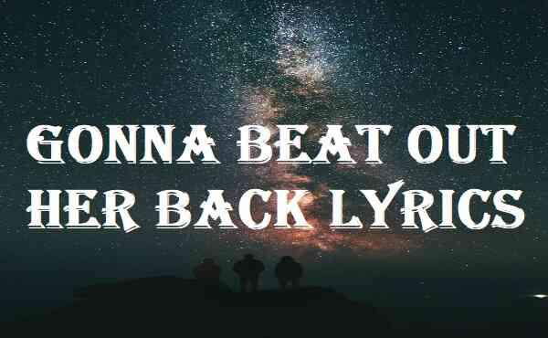 Gonna Beat Out Her Back Lyrics