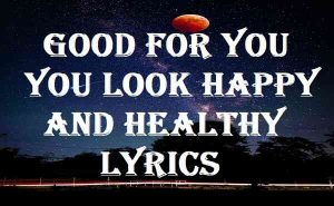 Good For You You Look Happy And Healthy Lyrics