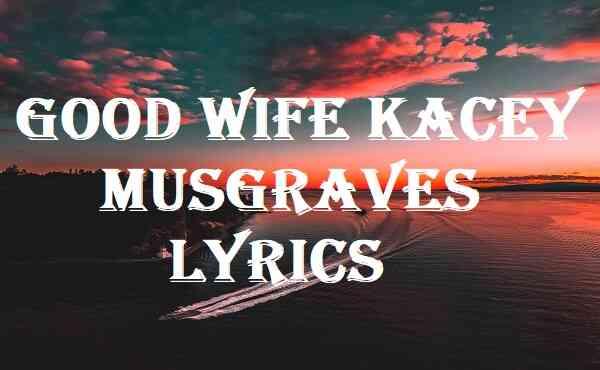 Good Wife Kacey Musgraves Lyrics