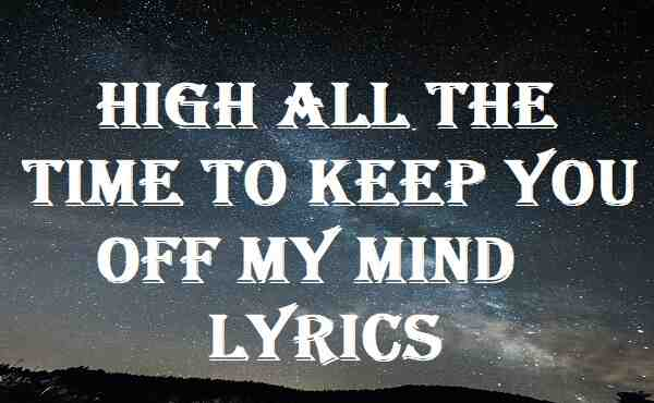 High All The Time To Keep You Off My Mind Lyrics