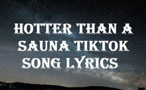 Hotter Than A Sauna Tiktok Song Lyrics