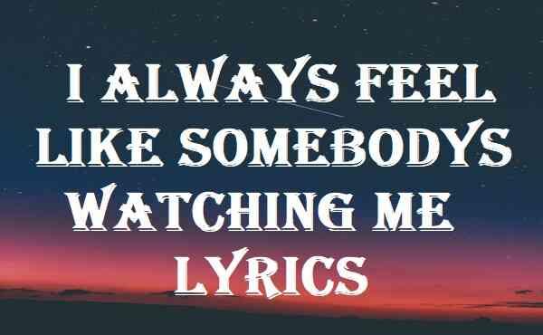 I Always Feel Like Somebodys Watching Me Lyrics