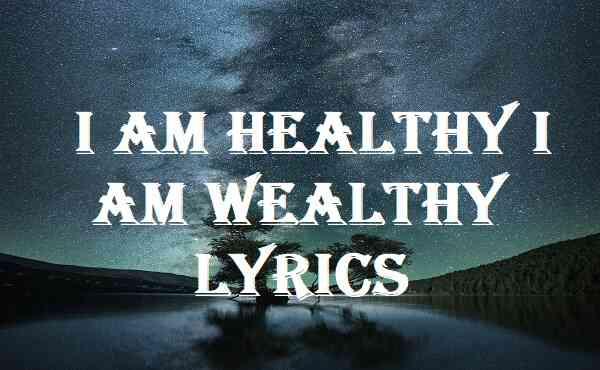 I Am Healthy I Am Wealthy Lyrics