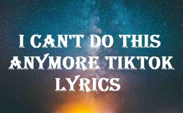 I Can't Do This Anymore Tiktok Lyrics