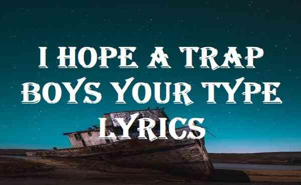 I Hope A Trap Boys Your Type Lyrics