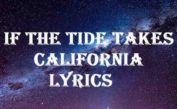 If The Tide Takes California Lyrics