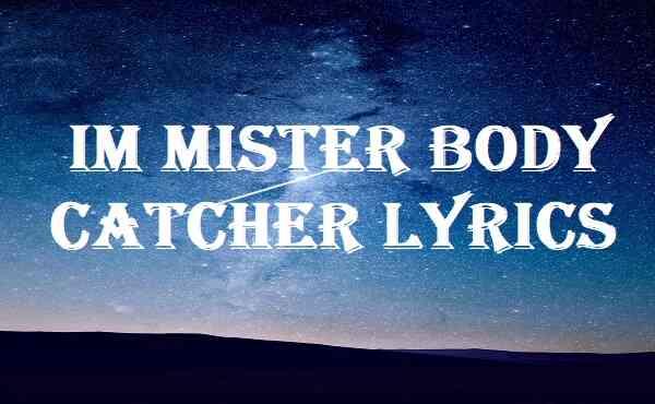 Im Mister Body Catcher Lyrics