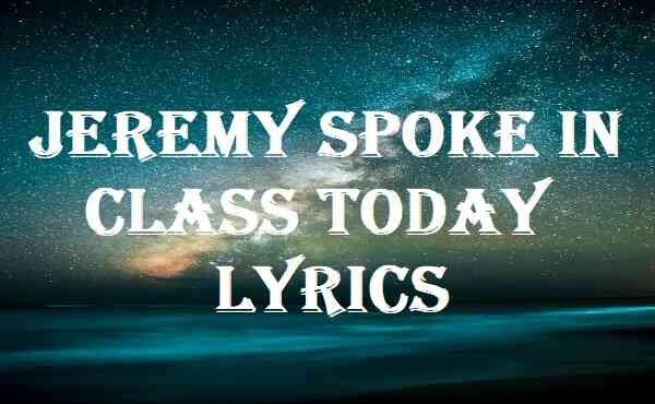 Jeremy Spoke In Class Today Lyrics