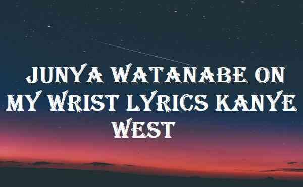 Junya Watanabe On My Wrist Lyrics Kanye West