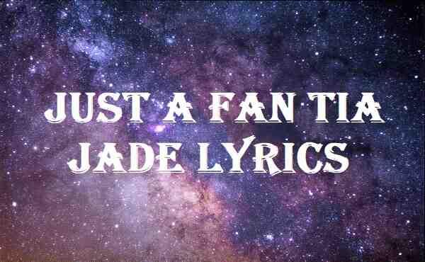 Just A Fan Tia Jade Lyrics