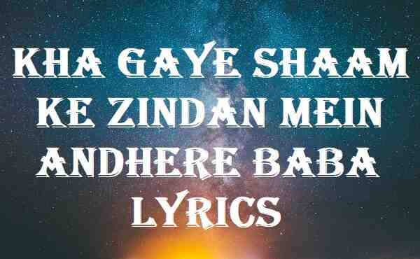 Kha Gaye Shaam Ke Zindan Mein Andhere Baba Lyrics