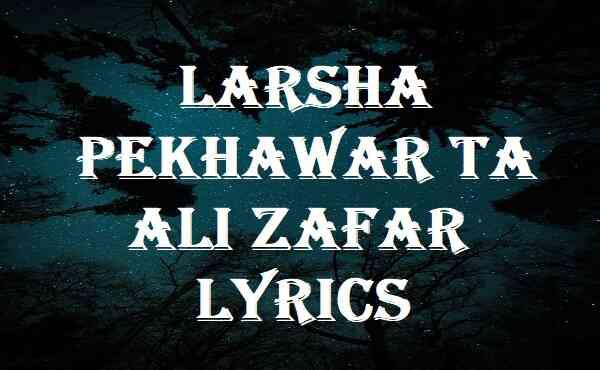 Larsha Pekhawar Ta Ali Zafar Lyrics