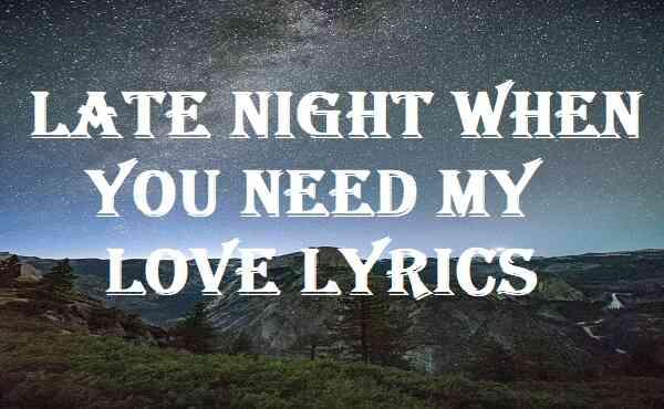 Late Night When You Need My Love Lyrics