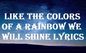 Like The Colors Of A Rainbow We Will Shine Lyrics