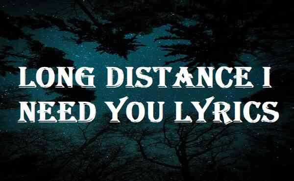 Long Distance I Need You Lyrics