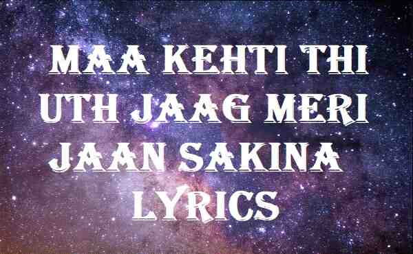 Maa Kehti Thi Uth Jaag Meri Jaan Sakina Lyrics