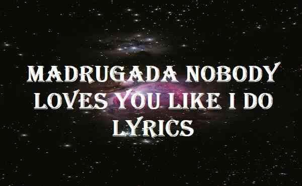Madrugada Nobody Loves You Like I Do Lyrics