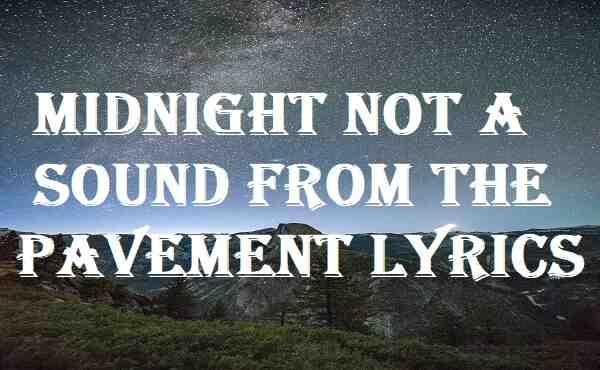 Midnight Not A Sound From The Pavement Lyrics