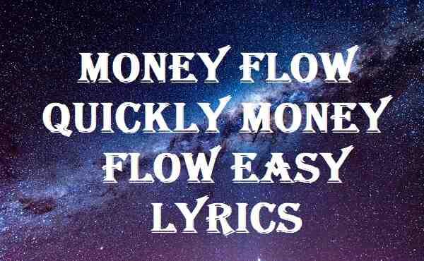 Money Flow Quickly Money Flow Easy Lyrics
