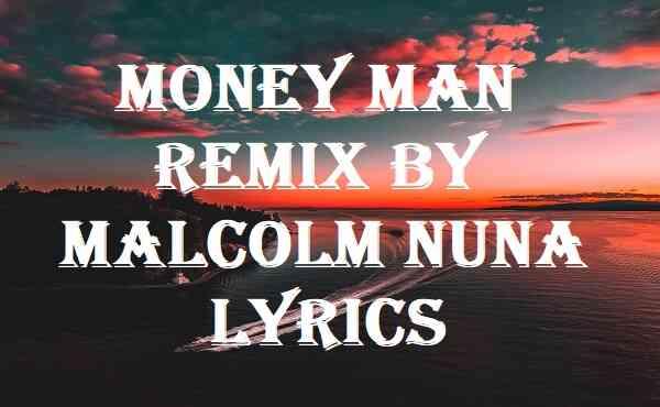 Money Man Remix By Malcolm Nuna Lyrics