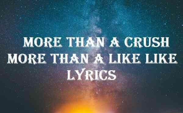 More Than A Crush More Than A Like Like Lyrics