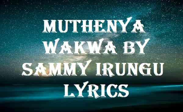 Muthenya Wakwa By Sammy Irungu Lyrics