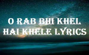 O Rab Bhi Khel Hai Khele Lyrics