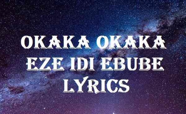 Okaka Okaka Eze Idi Ebube Lyrics