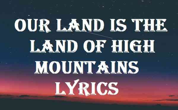 Our Land Is The Land Of High Mountains Lyrics